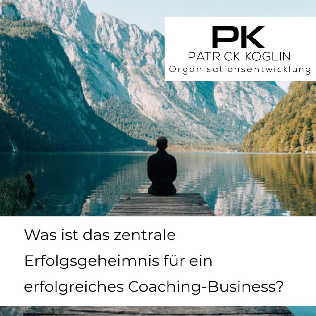 Was ist zentrale Erfolgsgeheimnis für ein erfolgreiches Coaching Business?